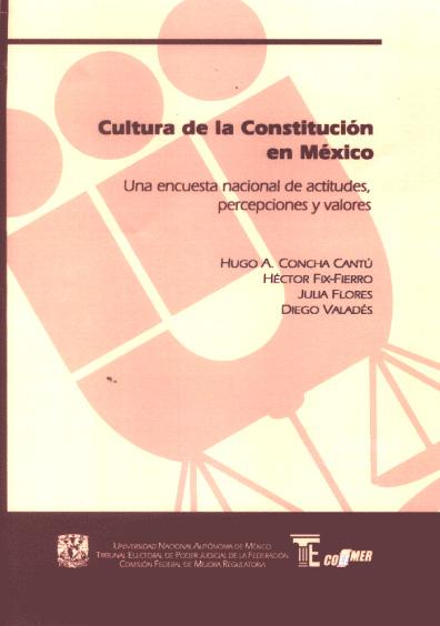 Cultura de la Constitución en México. Una encuesta nacional de actitudes, percepciones y valores, 1a. reimp.