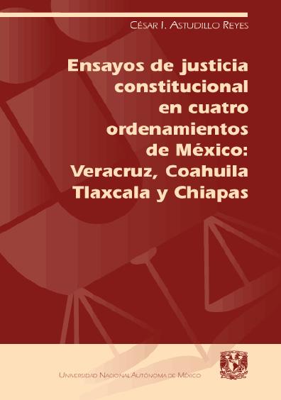 Ensayos de justicia constitucional en cuatro ordenamientos de México: Veracruz, Coahuila, Tlaxcala y Chiapas