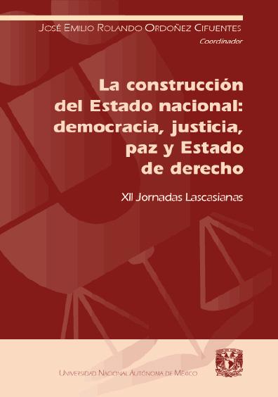 La construcción del Estado nacional: democracia, justicia, paz y Estado de derecho. XII Jornadas Lascasianas