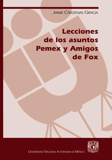 Lecciones de los asuntos Pemex y Amigos de Fox, 1a. reimp.
