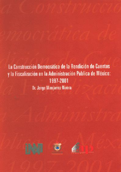La construcción democrática de la rendición de cuentas y la fiscalización en la administración pública de México: 1997-2001