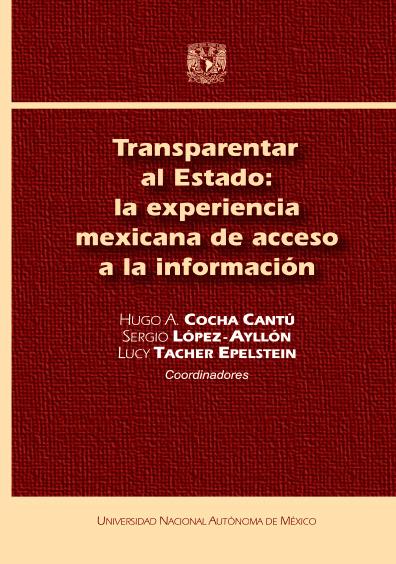Transparentar al Estado: la experiencia mexicana de acceso a la información, 1a. reimp.