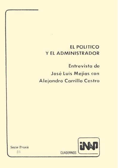Praxis 023. El político y el administrador. Entrevista de José Luis Mejía con Alejandro Carrillo Castro