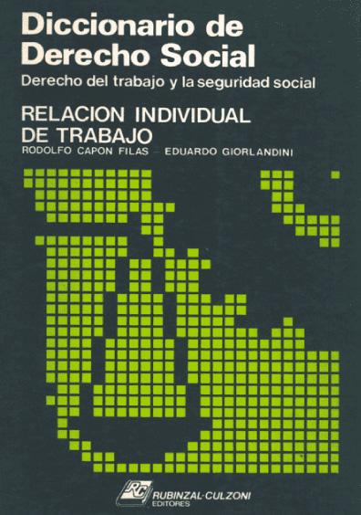 Diccionario de derecho social. Derecho del trabajo y la seguridad social. Relación individual del trabajo