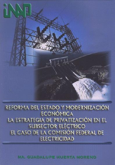 Reforma del Estado y modernización económica. La estrategia de privatización en el subsector eléctrico. El caso de la Comisión Federal de Electricidad