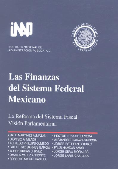 Las finanzas del sistema federal mexicano. La reforma del sistema fiscal. Visión parlamentaria