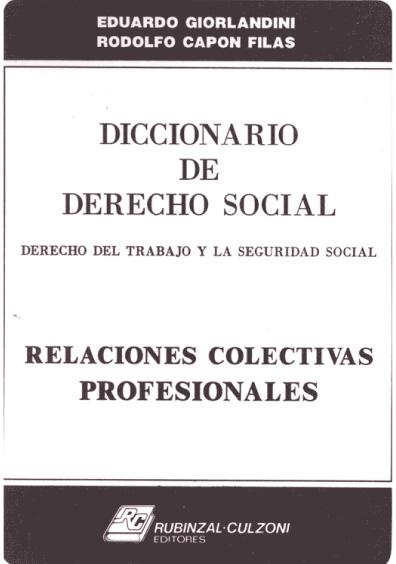 Diccionario de derecho social, derecho del trabajo y seguridad social. Relaciones colectivas profesionales