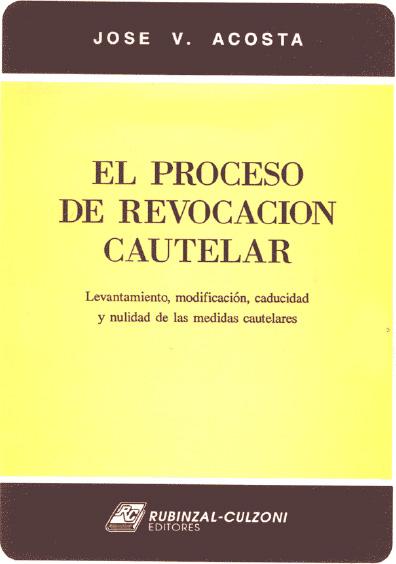 El proceso de revocación cautelar. Levantamiento, modificación, caducidad y nulidad de las medidas cautelares