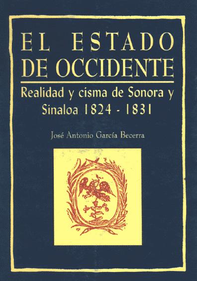 El Estado de Occidente. Realidad y cisma de Sonora y Sinaloa, 1824-1831