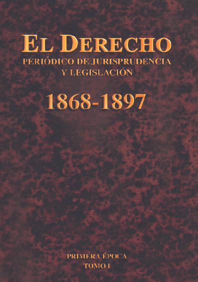 El Derecho. Periódico de Jurisprudencia y Legislación, 1868-1897, primera época, t. I
