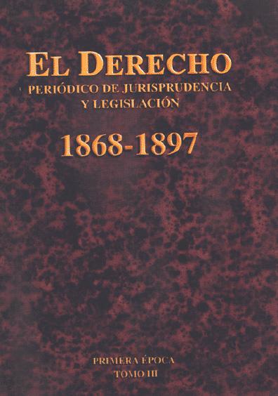 El Derecho. Periódico de Jurisprudencia y Legislación, 1868-1897, primera época, t. III
