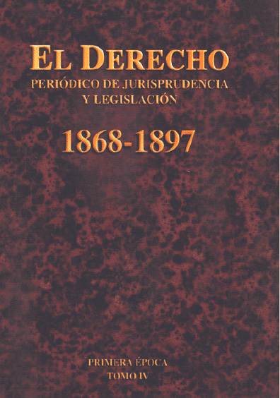 El Derecho. Periódico de Jurisprudencia y Legislación, 1868-1897, primera época, t. IV
