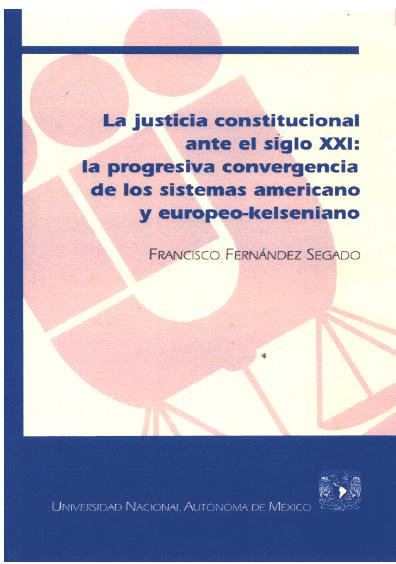 La justicia constitucional ante el siglo XXI: la progresiva convergencia de los sistemas americano y europeo-kelseniano