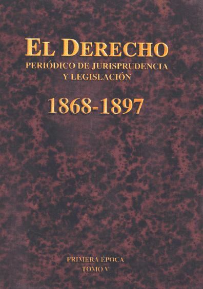 El Derecho. Periódico de Jurisprudencia y Legislación, 1868-1897, primera época, t. V