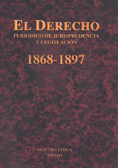 El Derecho. Periódico de Jurisprudencia y Legislación, 1868-1897, segunda época, t. I