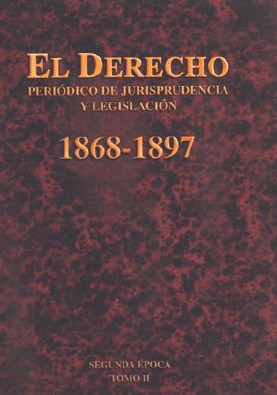 El Derecho. Periódico de Jurisprudencia y Legislación, 1868-1897, segunda época, t. II
