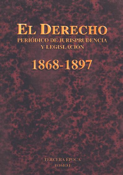 El Derecho. Periódico de Jurisprudencia y Legislación, 1868-1897, tercera época, t. I