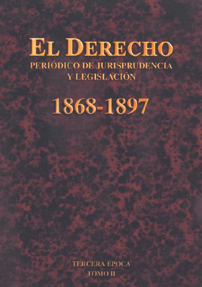 El Derecho. Periódico de Jurisprudencia y Legislación, 1868-1897, tercera época, t. II