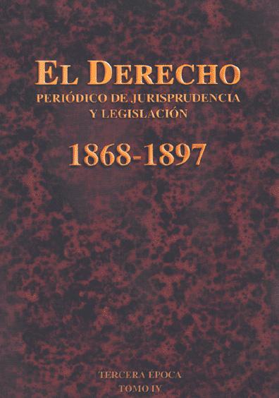El Derecho. Periódico de Jurisprudencia y Legislación, 1868-1897, tercera época, t. IV