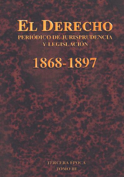 El Derecho. Periódico de Jurisprudencia y Legislación, 1868-1897, tercera época, t. III