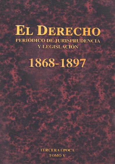 El Derecho. Periódico de Jurisprudencia y Legislación, 1868-1897, tercera época, t. V