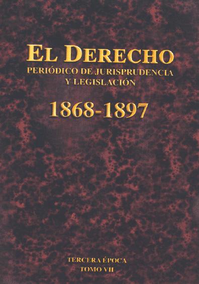 El Derecho. Periódico de Jurisprudencia y Legislación, 1868-1897, tercera época, t. VII