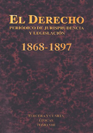 El Derecho. Periódico de Jurisprudencia y Legislación, 1868-1897, tercera época, t. VIII
