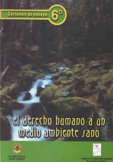 El derecho humano a un medio ambiente sano. 6to. Certamen de Ensayo sobre Derechos Humanos