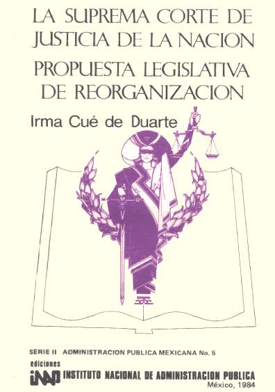 La Suprema Corte de Justicia de la Nación, propuesta legislativa de reorganización