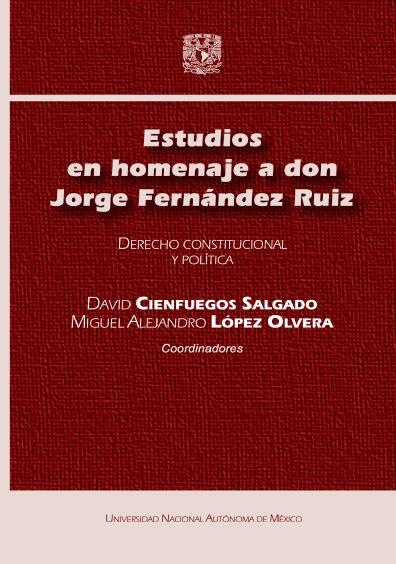 Estudios en homenaje a don Jorge Fernández Ruiz. Derecho constitucional y política
