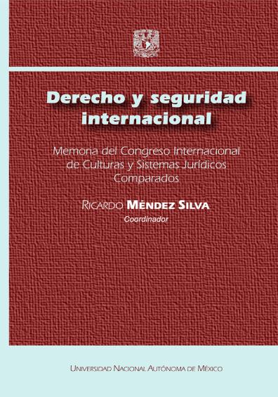 Derecho y seguridad internacional. Memoria del Congreso Internacional de Culturas y Sistemas Jurídicos Comparados