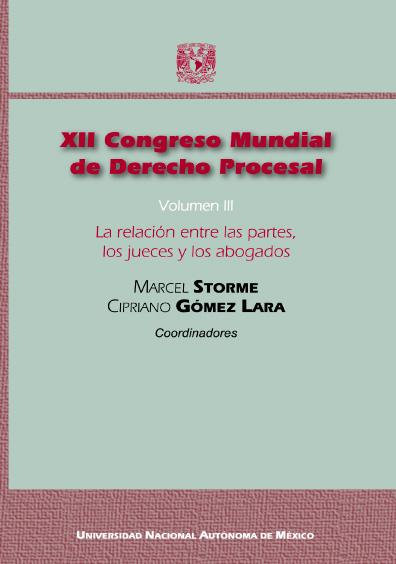 XII Congreso Mundial de Derecho Procesal, vol. III: La relación entre las partes, los jueces y los abogados