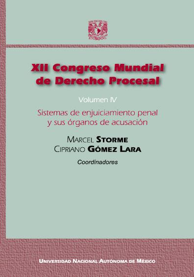 XII Congreso Mundial de Derecho Procesal, vol. IV: Sistemas de enjuiciamiento penal y sus órganos de acusación