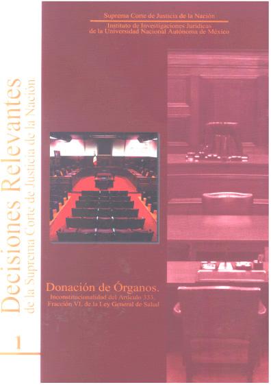 Decisiones relevantes de la Suprema Corte de Justicia de la Nación, núm. 1. Donación de órganos. Inconstitucionalidad del artículo 333, fracción VI, de la Ley General de Salud