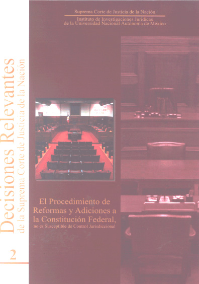 Decisiones relevantes de la Suprema Corte de Justicia de la Nación, núm. 2. El procedimiento de reformas y adiciones a la Constitución federal no es susceptible de control jurisdiccional