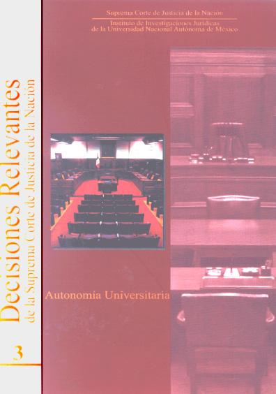 Decisiones relevantes de la Suprema Corte de Justicia de la Nación, núm. 3. Autonomía universitaria