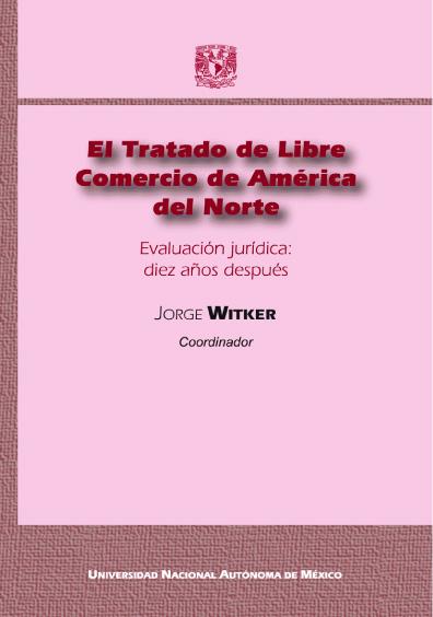 El Tratado de Libre Comercio de América del Norte. Evaluación jurídica: diez años después