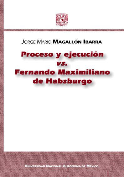 Proceso y ejecución vs. Fernando Maximiliano de Habsburgo