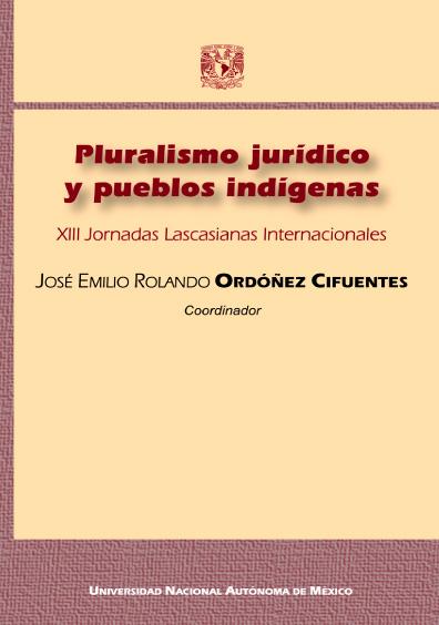 Pluralismo jurídico y pueblos indígenas. XIII Jornadas Lascasianas Internacionales