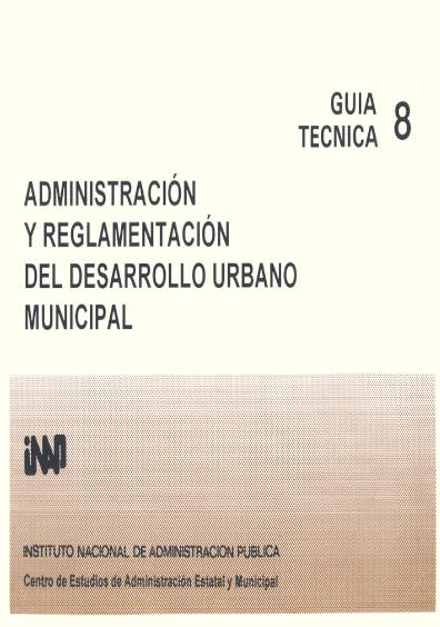 Guía técnica 08. Administración y reglamentación del desarrollo urbano municipal