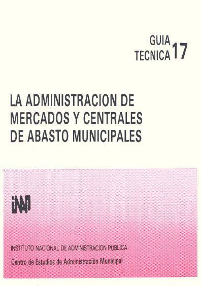 Guía técnica 17. La administración de mercados y centrales de abasto municipales