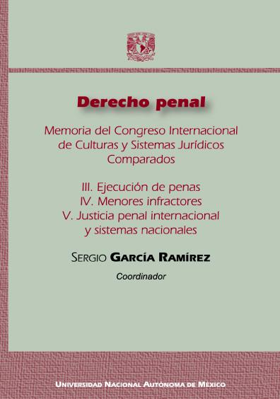 Derecho penal. Memoria del Congreso Internacional de Culturas y Sistemas Jurídicos Comparados. III. Ejecución de penas; IV. Menores infractores; V. Justicia penal internacional y sistemas nacionales