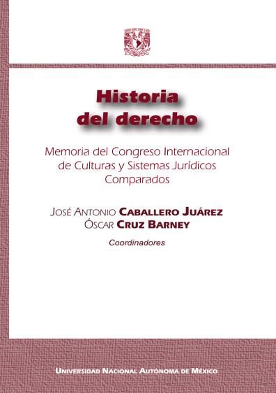 Historia del derecho. Memoria del Congreso Internacional de Culturas y Sistemas Jurídicos Comparados