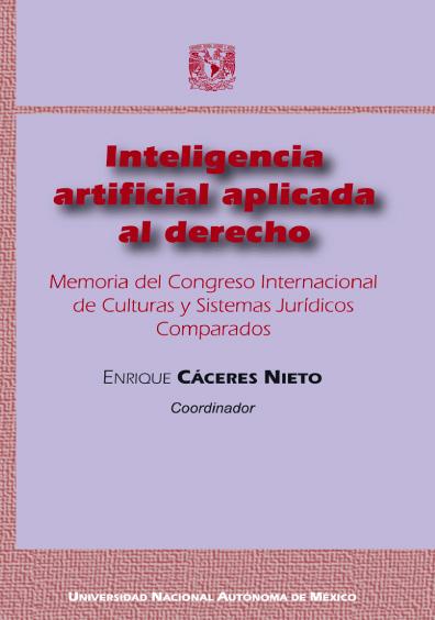 Inteligencia artificial aplicada al derecho. Memoria del Congreso Internacional de Culturas y Sistemas Jurídicos Comparados