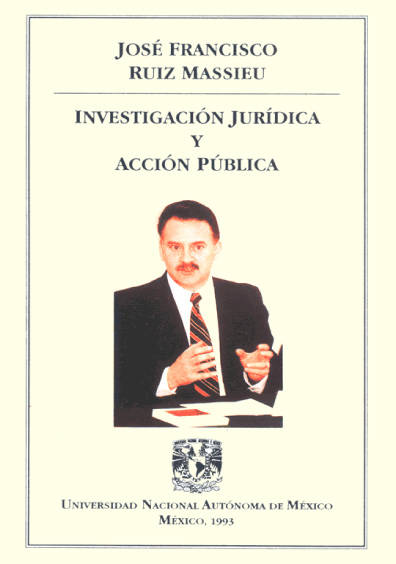 José Francisco Ruiz Massieu. Investigación jurídica y acción pública