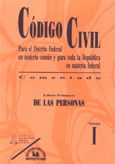 Código Civil para el Distrito Federal en Materia Común y para toda la República en Materia Federal, comentado, t. I: Libro primero. De las personas, 2a. ed.