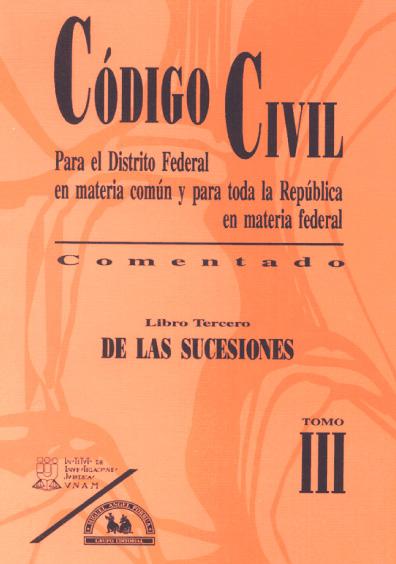 Código Civil para el Distrito Federal en Materia Común y para toda la República en Materia Federal, comentado, t. III: Libro tercero, De las sucesiones, 2a.ed.
