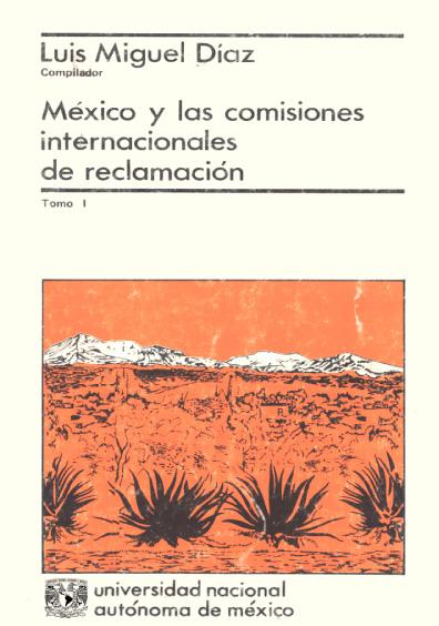 México y las comisiones internacionales de reclamaciones, t. I