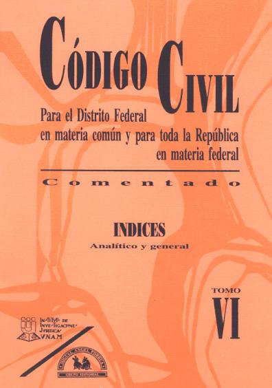 Código Civil para el Distrito Federal en Materia Común y para toda la Rapública en Materia Federal comentado, t. VI: Índices. Analítico y general, 2a. ed.