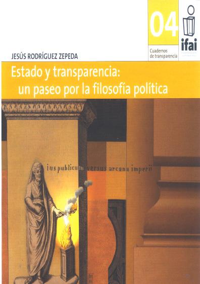 Cuadernos de Transparencia 04. Estado y transparencia: un paseo por la filosofía política